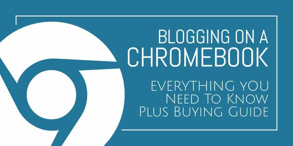 Blogging On A Chromebook: <u>Everything</u> You Need To Know